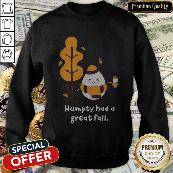 Humpty Had A Great Fall SweatShirt
