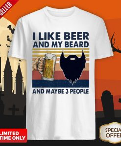 I Like Beer And My Beard And Maybe 3 People Vintage Shirt