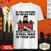 If You Noticed My Beard First You Might Need A Real Man In Your Life Shirt
