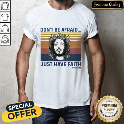 Jesus Dont Be Afraid Just Have Faith Mark 536 Vintage Retro Shirt