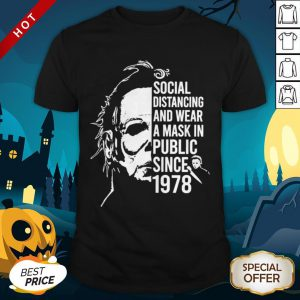 Michael Myers Halloween Social Distancing And Wear A Mask In Public Since 1978 Shirt