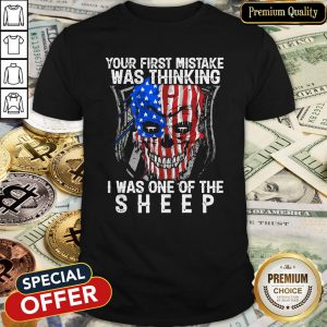 Official American Skull Your First Mistake Was Thinking I Was One Of The Sheep Shirt