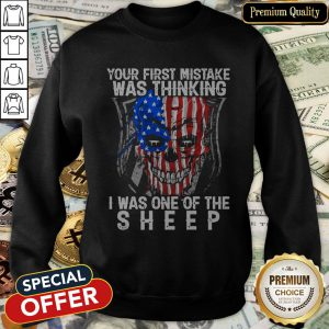 Official American Skull Your First Mistake Was Thinking I Was One Of The Sheep SweatShirt