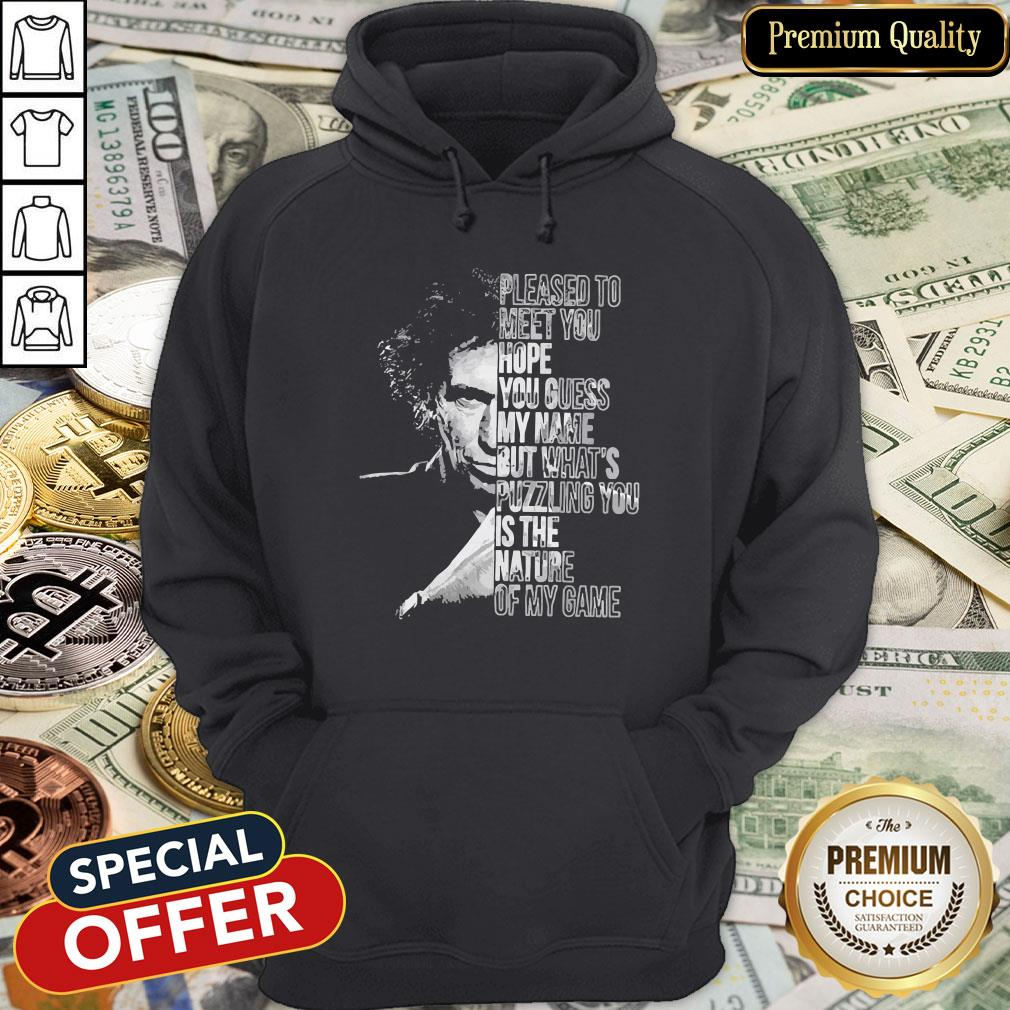Pleased To Meet You Hope You Guess My Name But What's Puzzling You Is The Nature Of My Game Hoodie