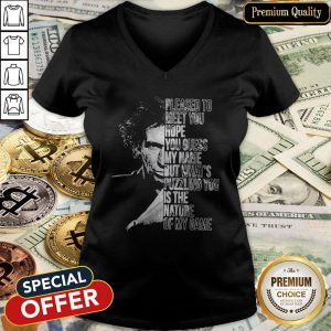 Pleased To Meet You Hope You Guess My Name But What's Puzzling You Is The Nature Of My Game V-neck