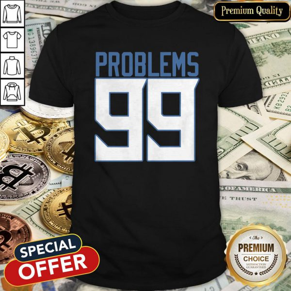 Tennessee 99 Problems Shirt