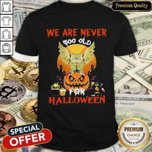 We Are Never Too Old For Halloween Shirt