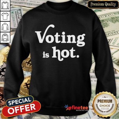 Awesome Voting Is Hot Classic Sweatshirt- Design By Refinetee.com