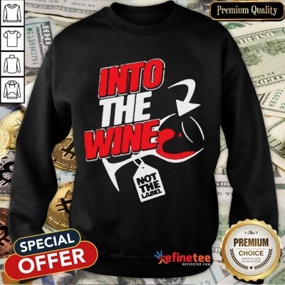 Funny Into The Wine Not The Label Sweatshirt- Design By Refinetee.com