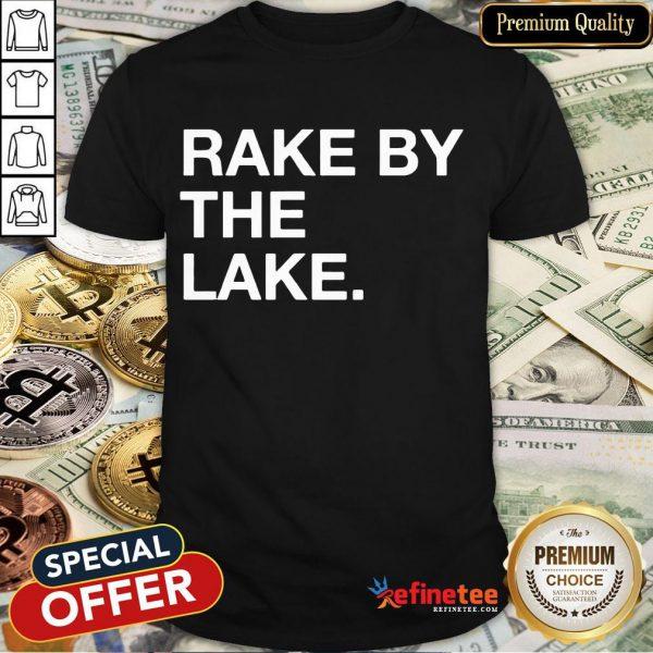 Good Rake By The Lake Shirt- Design By Refinetee.com
