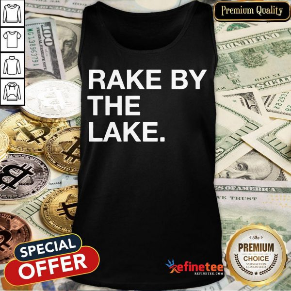 Good Rake By The Lake Tank Top- Design By Refinetee.com