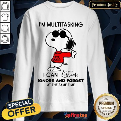 Good Snoopy I'm Multitasking I Can Listen Ignore And Forget At The Same Time Sweatshirt- Design By Refinetee.com