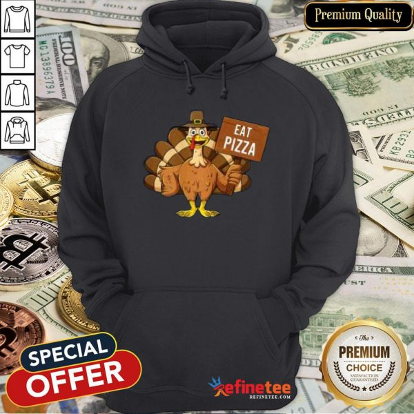 Good Turkey Eat Pizza Thanksgiving 2020 Funny Hoodie- Design By Refinetee.com