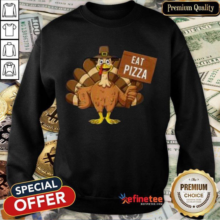 Good Turkey Eat Pizza Thanksgiving 2020 Funny Sweatshirt- Design By Refinetee.com