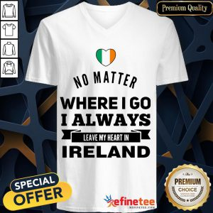 Happy No Matter Where I Go I Always Leave My Heart In Ireland V-neck- Design By Refinetee.com