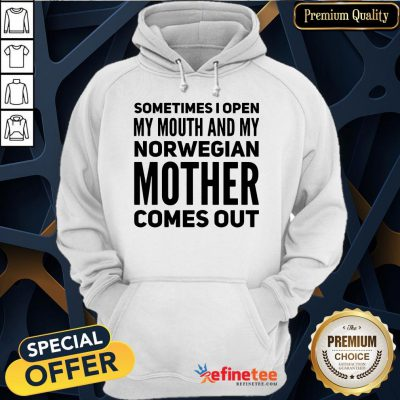Happy Sometimes I Open My Mouth And My Norwegian Mother Comes Out Hoodie- Design By Refinetee.com