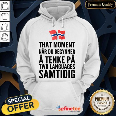 Happy l That Moment Nar Du Begynner A Tenke Pa Two Languages Samtidig Germany Hoodie- Design By Refinetee.com