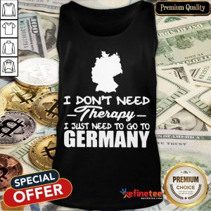 Hot I Don't Need Therapy I Just Need To Go Germany Tank Top- Design By Refinetee.com