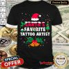Hot Santas Favorite Tattoo Artist Christmas Xmas Gift Shirt- Design By Refinetee.com