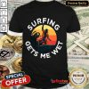 Hot Surfing Gets Me Wet Funny Beach Wave Surfing T-Shirt-Design By Refinetee.com