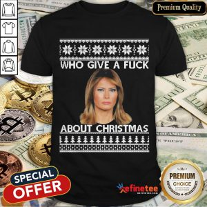 Melania Trump Who Gives A Fuck About Christmas Shirt