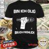 Nice Bin Ich Olig Bin Ich Frohlich Shirt- Design By Refinetee.com