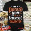 Nice I'm Proud Mom Of A Smartass Daughter Shirt- Design By Refinetee.com