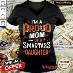 Nice I'm Proud Mom Of A Smartass Daughter V-neck- Design By Refinetee.com