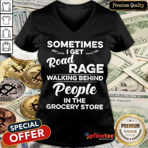 Nice Sometimes I Get Road Rage Walking Behind People In The Grocery Store V-neck- Design By Refinetee.com