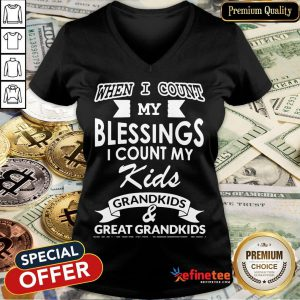 Nice When I Count My Blessings I Count My Kids Grandkids And Great Grandkids V-neck- Design By Refinetee.com