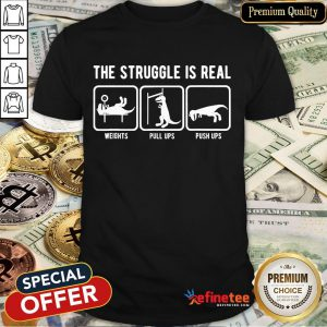 Pretty The Struggle Is Real Funny T Rex Gym Workout Design Gift T-Shirt-Design By Refinetee.com