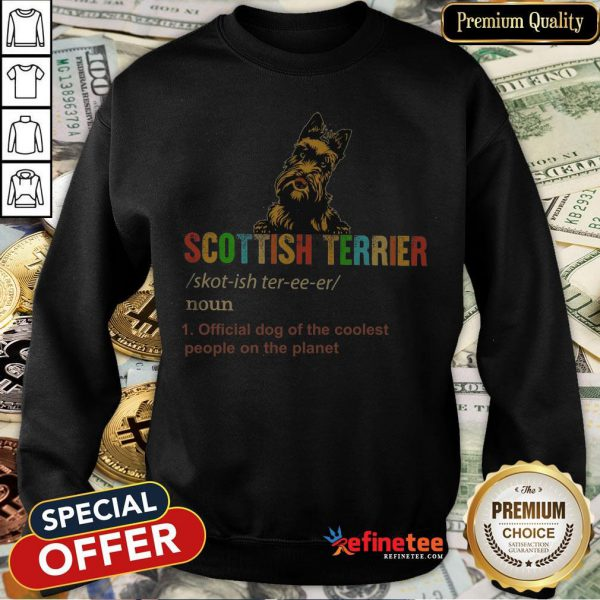 Scottish Terrier Official Dog Of The Coolest People The Planet Sweatshirt