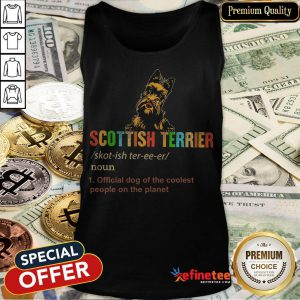Scottish Terrier Official Dog Of The Coolest People The Planet Tank Top