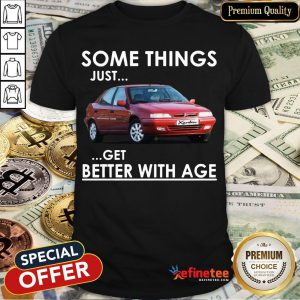 Top Car Some Things Just Get Better With Age Shirt- Design By Refinetee.com
