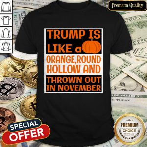 Trump Is Like A Pumpkin-Orange Round Hollow Anti Trump Halloween Shirt