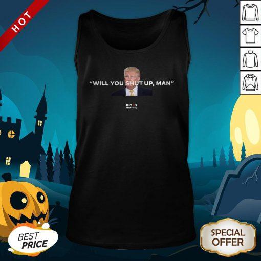 Trump Will You Shut Up Man Biden Harris Tank Top