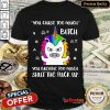 Unicorn You Curse Too Much Bitch You Breathe Too Much Shut The Fuck Up Shirt
