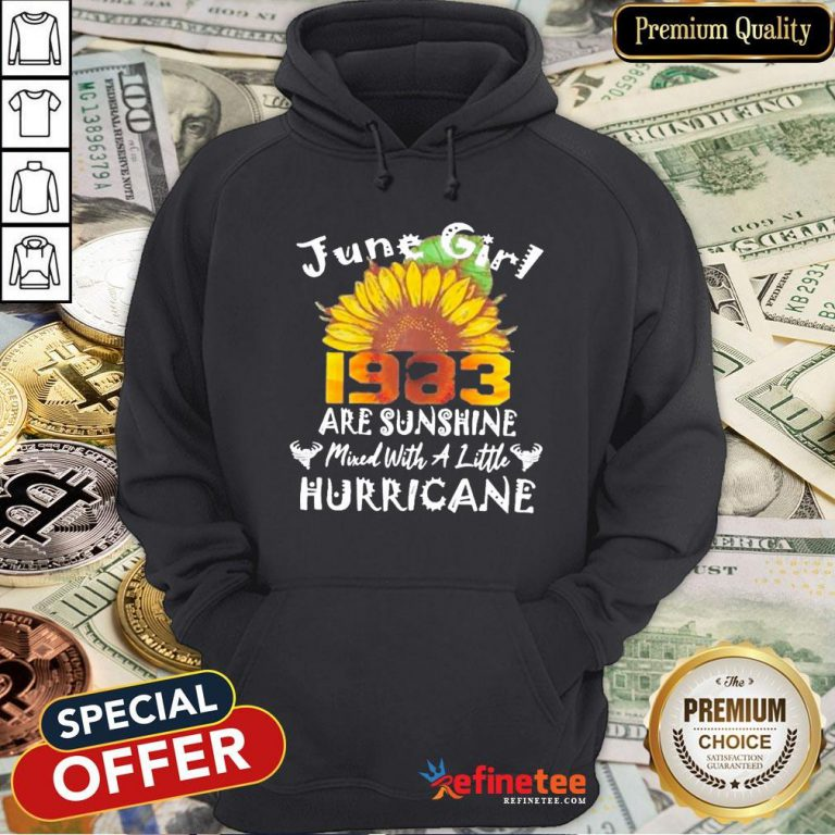 Funny June Girl 1983 Sunflower Are Sunshine Mixed With A Little Hurricane Hoodie- Design By Refinetee.com