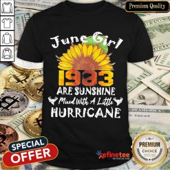 Funny June Girl 1983 Sunflower Are Sunshine Mixed With A Little Hurricane Shirt- Design By Refinetee.com
