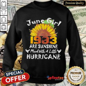 Funny June Girl 1983 Sunflower Are Sunshine Mixed With A Little Hurricane Sweatshirt- Design By Refinetee.com