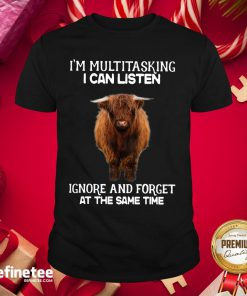 Attractive Highland Cattle Multitasking I Can Listen Ignore And Forget At The Same Time Shirt - Design By Refinetee.com