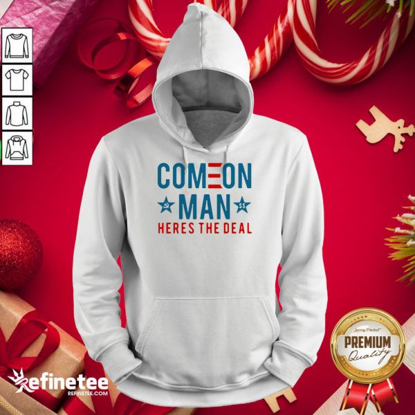 Awesome Come On Man Here's The Deal Hoodie - Design By Refinetee.com