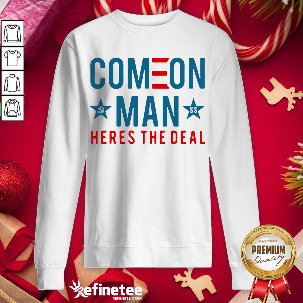 Awesome Come On Man Here's The Deal Sweatshirt - Design By Refinetee.com