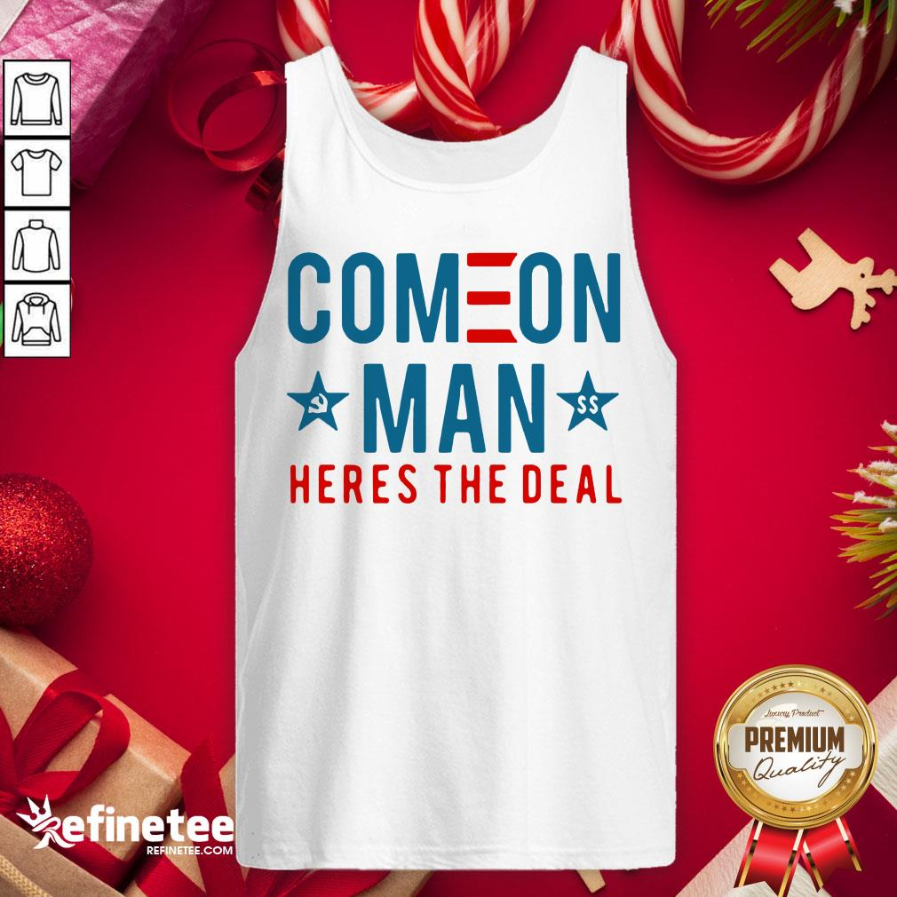 Awesome Come On Man Here's The Deal Tank-Top - Design By Refinetee.com