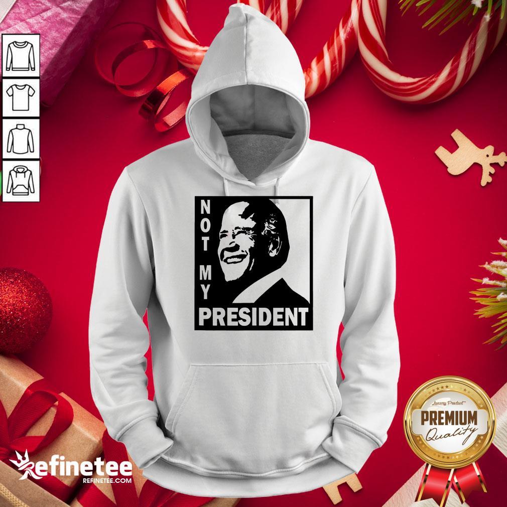 Awesome Not My President Joe Biden 2020 Hoodie - Design By Refinetee.com
