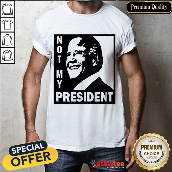 Awesome Not My President Joe Biden 2020 Shirt- Design By Refinetee.com