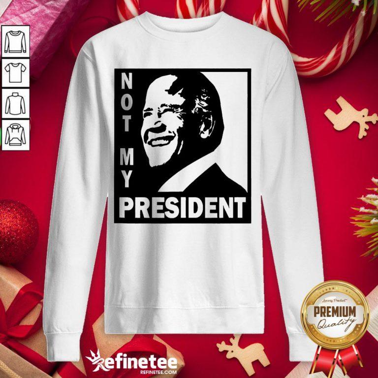 Awesome Not My President Joe Biden 2020 Sweatshirt - Design By Refinetee.com