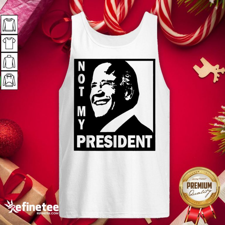 Awesome Not My President Joe Biden 2020 Tank-Top - Design By Refinetee.com