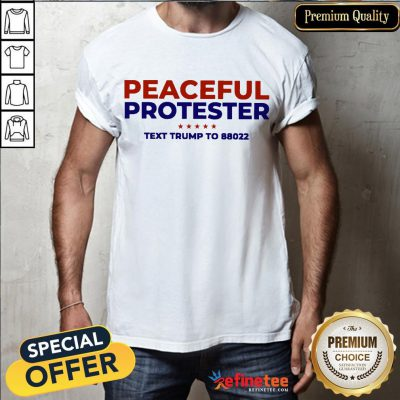Funny Peaceful Protester Text Trump To 88022 Shirt- Design By Refinetee.com