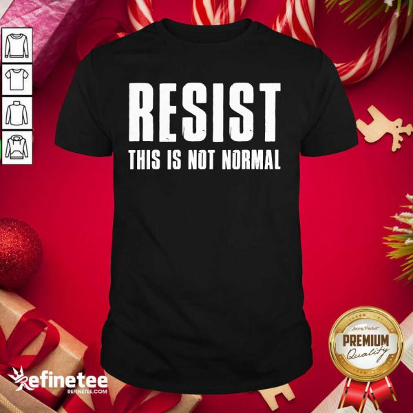 Funny Resist This Is Not Normal Trump United States Democracy Shirt - Design By Refinetee.com